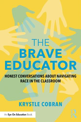 The Brave Educator: Honest Conversations about Navigating Race in the Classroom (Hardback)