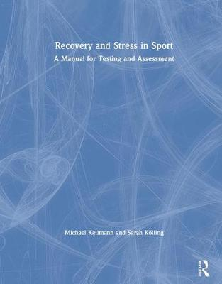 Recovery and Stress in Sport: A Manual for Testing and Assessment (Hardback)