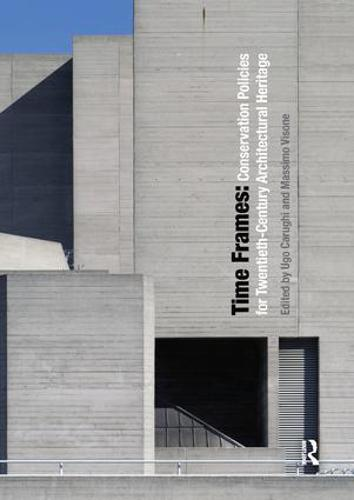 Time Frames: Conservation Policies for Twentieth-Century Architectural Heritage (Paperback)
