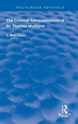 The Colonial Administrations of Sir Thomas Maitland - Routledge Revivals (Hardback)