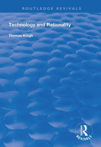 Technology and Rationality - Routledge Revivals (Hardback)