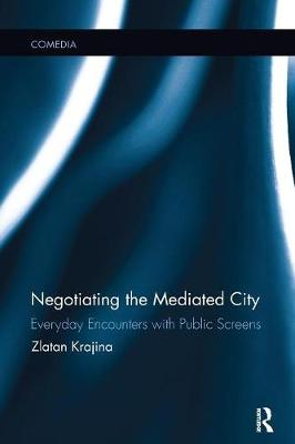 Negotiating the Mediated City: Everyday Encounters with Public Screens (Paperback)