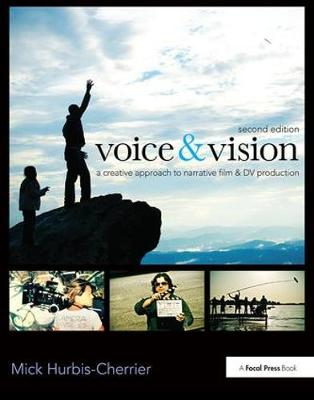Voice & Vision: A Creative Approach to Narrative Film and DV Production (Hardback)