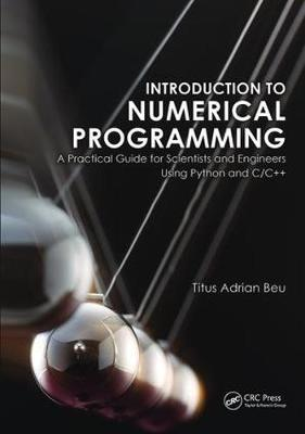 Introduction to Numerical Programming: A Practical Guide for Scientists and Engineers Using Python and C/C++ (Hardback)