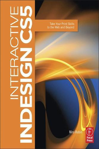 Interactive InDesign CS5: Take your Print Skills to the Web and Beyond (Hardback)