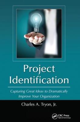 Project Identification: Capturing Great Ideas to Dramatically Improve Your Organization (Hardback)