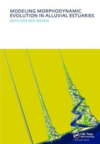 Modeling morphodynamic evolution in alluvial estuaries - IHE Delft PhD Thesis Series (Hardback)