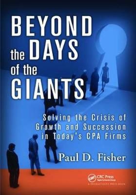Beyond the Days of the Giants: Solving the Crisis of Growth and Succession in Today's CPA Firms (Hardback)