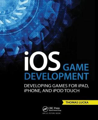 iOS Game Development: Developing Games for iPad, iPhone, and iPod Touch (Hardback)