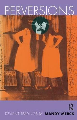 Perversions: Deviant Readings by Mandy Merck (Hardback)