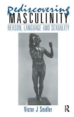 Rediscovering Masculinity: Reason, Language and Sexuality (Hardback)