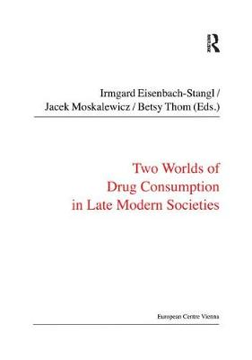 Two Worlds of Drug Consumption in Late Modern Societies (Hardback)