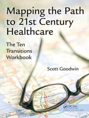 Mapping the Path to 21st Century Healthcare: The Ten Transitions Workbook (Hardback)