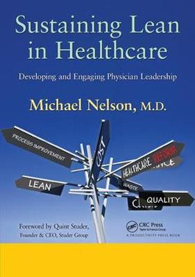 Sustaining Lean in Healthcare: Developing and Engaging Physician Leadership (Hardback)