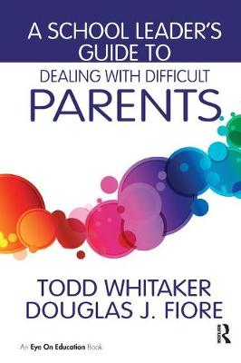 A School Leader's Guide to Dealing with Difficult Parents (Hardback)