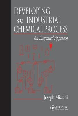 Developing An Industrial Chemical Process: An Integrated Approach (Hardback)