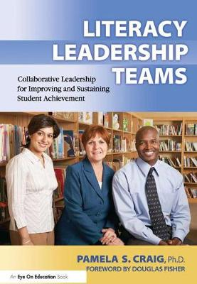 Literacy Leadership Teams: Collaborative Leadership for Improving and Sustaining Student Achievement (Hardback)