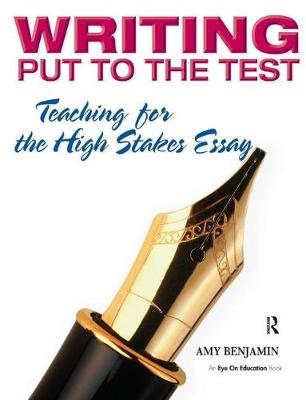 Writing Put to the Test: Teaching for the High Stakes Essay (Hardback)