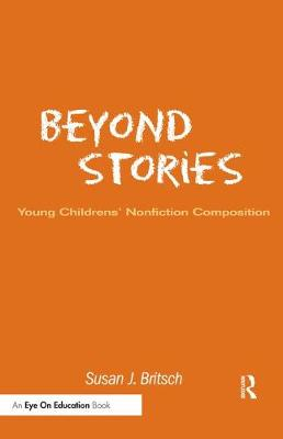 Beyond Stories: Young Children's Nonfiction Composition (Hardback)