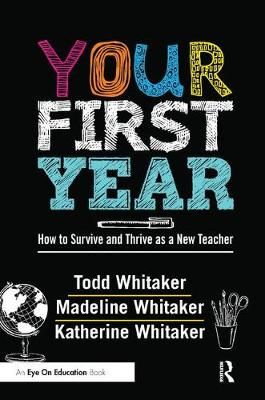 Your First Year: How to Survive and Thrive as a New Teacher (Hardback)