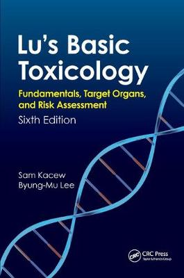 Lu's Basic Toxicology: Fundamentals, Target Organs, and Risk Assessment, Sixth Edition (Hardback)