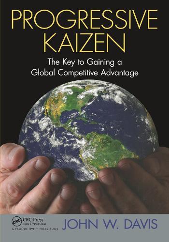 Progressive Kaizen:: The Key to Gaining a Global Competitive Advantage (Hardback)