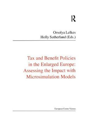 Tax and Benefit Policies in the Enlarged Europe: Assessing the Impact with Microsimulation Models (Hardback)