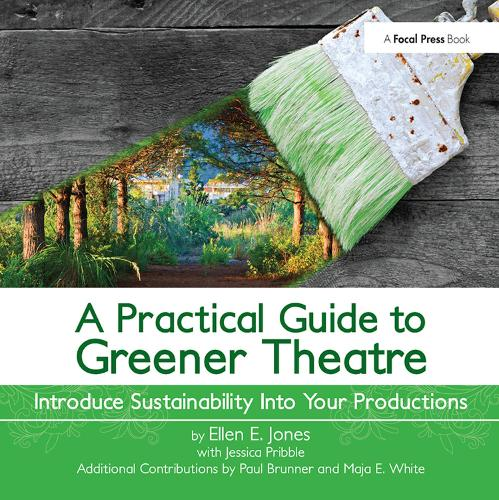 A Practical Guide to Greener Theatre: Introduce Sustainability Into Your Productions (Hardback)