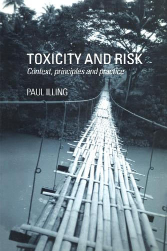 Toxicity and Risk: Context, Principles and Practice (Hardback)