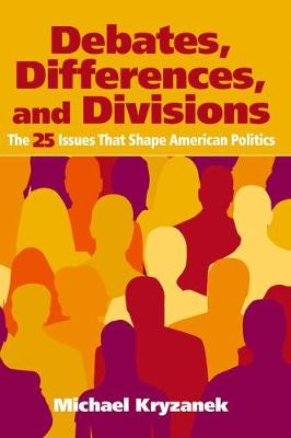 Debates, Differences and Divisions: The 25 Issues That Shape American Politics (Hardback)