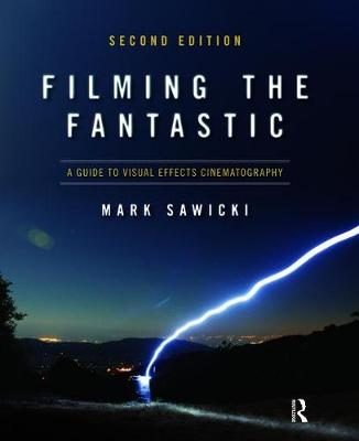 Filming the Fantastic: A Guide to Visual Effects Cinematography (Hardback)