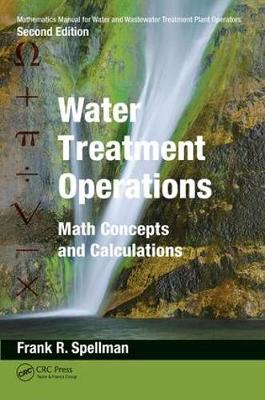 Mathematics Manual for Water and Wastewater Treatment Plant Operators:  Water Treatment Operations: Math Concepts and Calculations (Hardback)