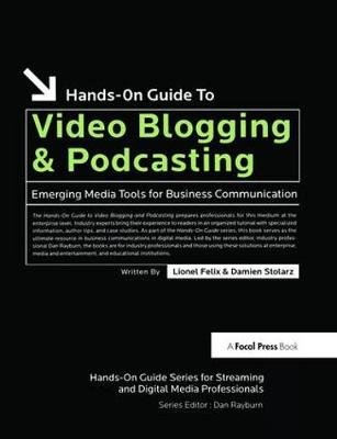 Hands-On Guide to Video Blogging and Podcasting: Emerging Media Tools for Business Communication (Hardback)