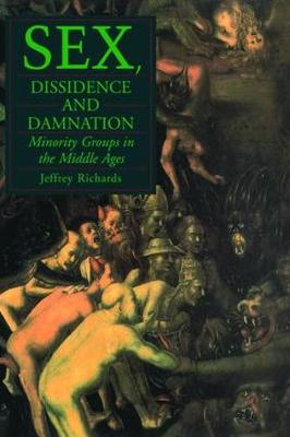Sex, Dissidence and Damnation: Minority Groups in the Middle Ages (Hardback)