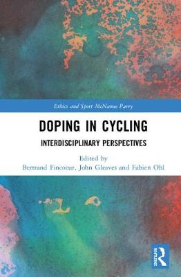 Doping in Cycling: Interdisciplinary Perspectives - Ethics and Sport (Hardback)