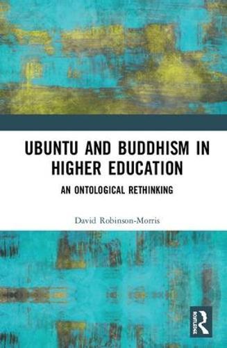 Ubuntu and Buddhism in Higher Education: An Ontological Rethinking (Hardback)