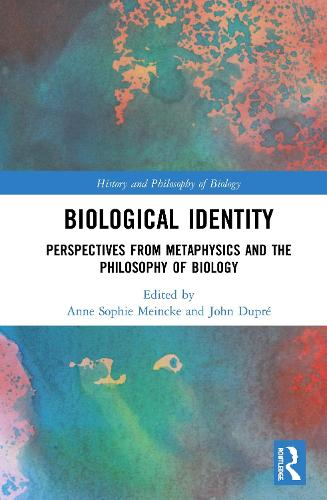 Biological Identity: Perspectives from Metaphysics and the Philosophy of Biology - History and Philosophy of Biology (Hardback)
