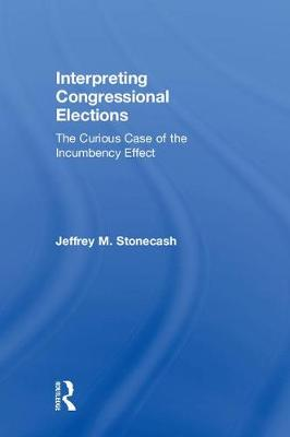 Interpreting Congressional Elections: The Curious Case of the Incumbency Effect (Hardback)