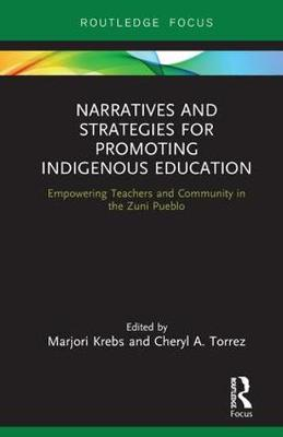 Narratives and Strategies for Promoting Indigenous Education: Empowering Teachers and Community in the Zuni Pueblo (Hardback)