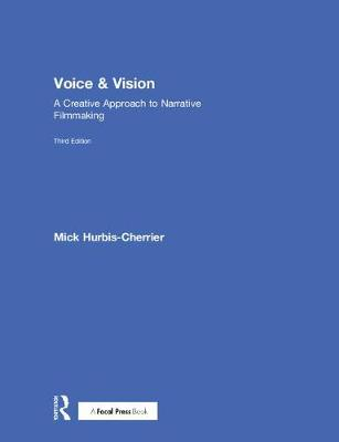 Voice & Vision: A Creative Approach to Narrative Filmmaking (Hardback)