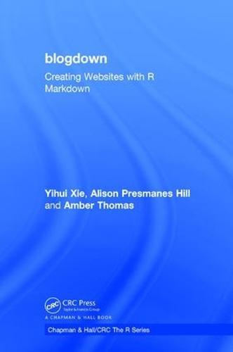 blogdown: Creating Websites with R Markdown - Chapman & Hall/CRC: The R  Series (Hardback)