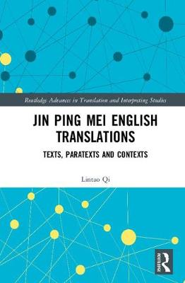 Jin Ping Mei English Translations: Texts, Paratexts and Contexts - Routledge Advances in Translation and Interpreting Studies (Hardback)