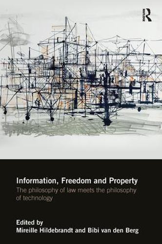 Information, Freedom and Property: The Philosophy of Law Meets the Philosophy of Technology (Paperback)