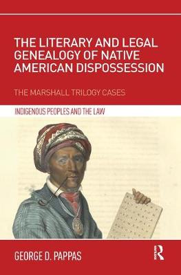 The Literary and Legal Genealogy of Native American Dispossession: The Marshall Trilogy Cases - Indigenous Peoples and the Law (Paperback)
