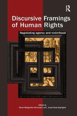 Discursive Framings of Human Rights: Negotiating Agency and Victimhood (Paperback)