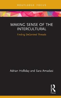 Making Sense of the Intercultural: Finding DeCentred Threads - Routledge Focus on Applied Linguistics (Hardback)