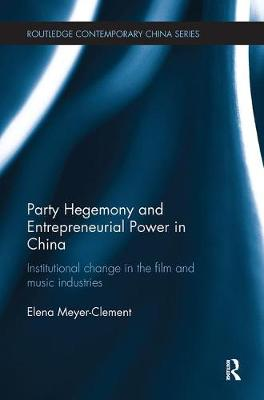 Party Hegemony and Entrepreneurial Power in China: Institutional Change in the Film and Music Industries - Routledge Contemporary China Series (Paperback)