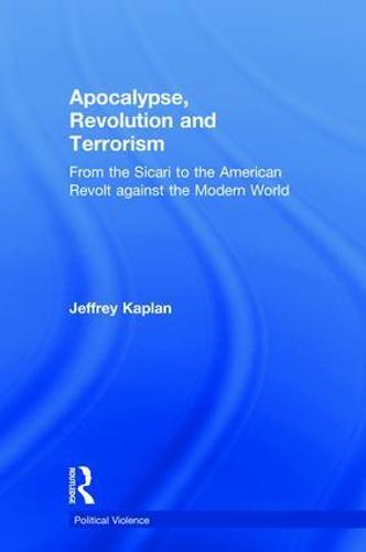Apocalypse, Revolution and Terrorism: From the Sicari to the American Revolt against the Modern World - Political Violence (Hardback)