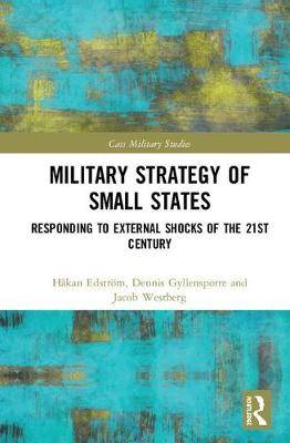Military Strategy of Small States: Responding to External Shocks of the 21st Century - Cass Military Studies (Hardback)