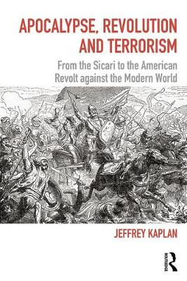 Apocalypse, Revolution and Terrorism: From the Sicari to the American Revolt against the Modern World - Political Violence (Paperback)